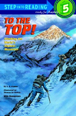 To the Top! Climbing the World's Highest Mountain (Step-Into-Reading, Step 5), Kramer, Sydelle
