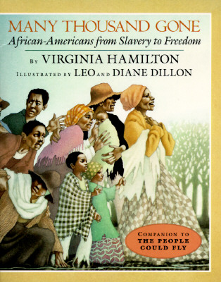 Many Thousand Gone: African Americans from Slavery to Freedom, Virginia Hamilton
