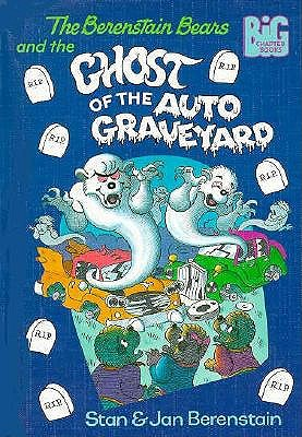 The Berenstain Bears and the Ghost of the Auto Graveyard (Big Chapter Books), Stan Berenstain, Jan Berenstain