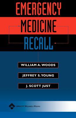 Emergency Medicine Recall, Woods, William A.; Young, Jeffrey S.; Just, J. Scott