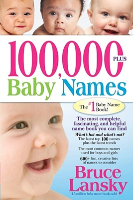Image for 100,000 + Baby Names: The Most Complete Baby Name Book: Including 300+ Fascinating Lists, The Latest Naming Trends, Key to Gender-Neutral Names