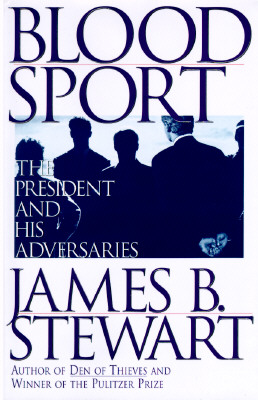 Blood Sport: The President and His Adversaries, Stewart, James B.