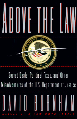 Image for ABOVE THE LAW: Secret Deals, Political Fixes, and Other Misadventures of the U.S. Department of Justice
