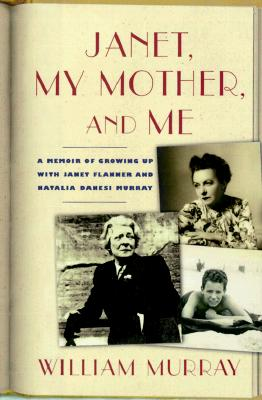 Image for JANET, MY MOTHER, AND ME : A MEMOIR OF GROWING UP WITH JANET FLANNER AND NATALIA DANESI MURRAY