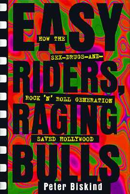 Image for Easy Riders Raging Bulls: How the Sex-Drugs-And Rock 'N Roll Generation Saved Hollywood