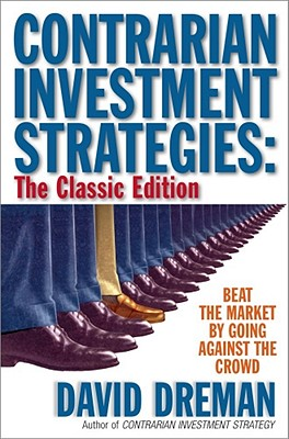 Contrarian Investment Strategies - The Classic Edition, Dreman, David