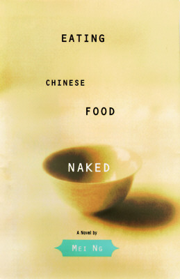 Image for Eating Chinese Food Naked : A Novel