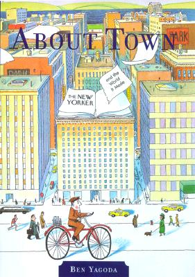 Image for About Town: The New Yorker and The World It Made (First Edition)