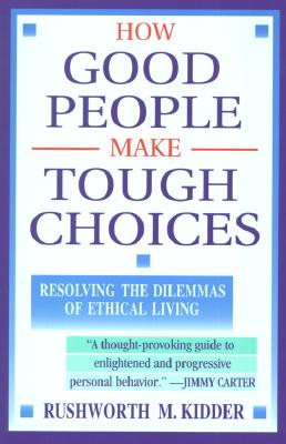 Image for How Good People Make Tough Choices: Resolving the Dilemmas of Ethical Living
