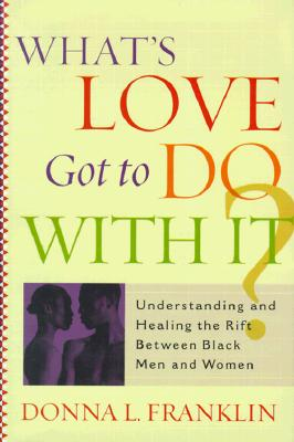 Image for What'S Love Got To Do With It?: Understanding And Healing The Rift Between Black Men And Women