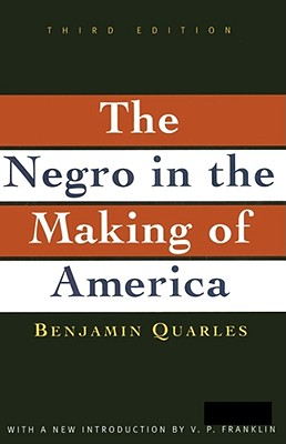 The Negro in the Making of America: Third Edition Revised, Updated, and Expanded, Benjamin Quarles