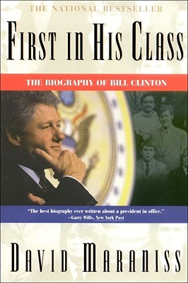 First In His Class : A Biography Of Bill Clinton, David Maraniss