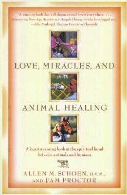 Image for Love, Miracles, and Animal Healing: A Heartwarming Look at the Spiritual Bond Between Animals and Humans