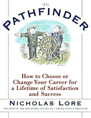 The Pathfinder: How to Choose or Change Your Career for a Lifetime of Satisfaction and Success, Lore, Nicholas