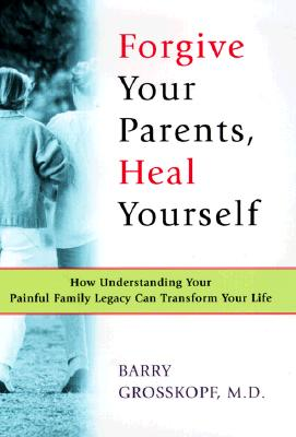 Image for Forgive Your Parents, Heal Yourself: How Understanding Your Painful Family Legacy Can Transform Your Life