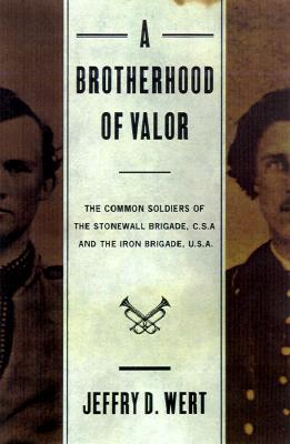 Image for A Brotherhood of Valor: The Common Soldiers of the Stonewall Brigade, C.S.A., and the Iron Brigade, U.S.A