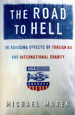 Image for The Road to Hell: The Ravaging Effects of Foreign Aid and International Charity