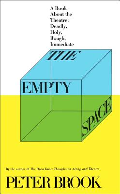 The Empty Space: A Book About the Theatre: Deadly, Holy, Rough, Immediate, Brook, Peter