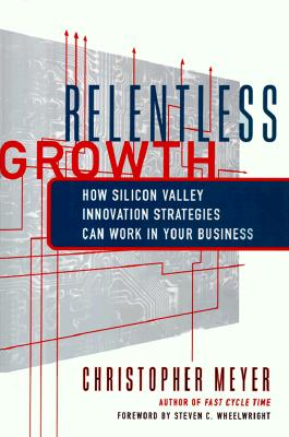 Image for Relentless Growth: How Silicon Valley Innovation Strategies Can Work in Your Business