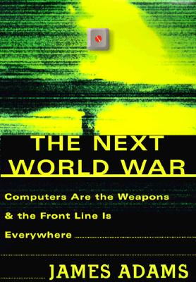 Image for Next World War : Computers Are the Weapons and the Front Line Is Everywhere