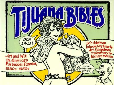 Tijuana Bibles: Art and Wit in America's Forbidden Funnies, 1930S-1950s, Adelman, Bob;Spiegelman, Art;Merkin, Richard;Kripke, Madeline