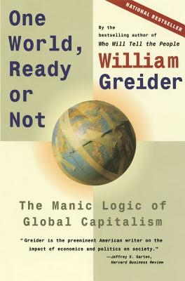 One World, Ready or Not: The Manic Logic of Global Capitalism, Greider, William