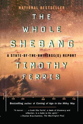 The Whole Shebang: A State-of-the-Universe(s) Report, Ferris, Timothy