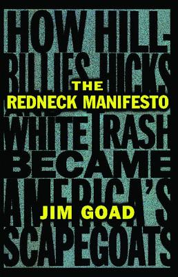 Image for The Redneck Manifesto: How Hillbillies, Hicks, and White Trash Became America's Scapegoats