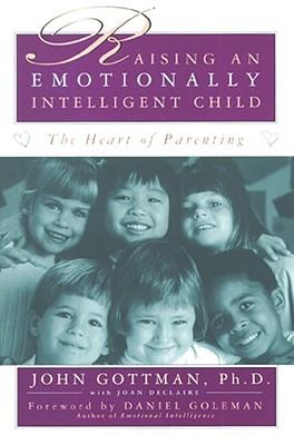 Raising an Emotionally Intelligent Child, JOHN GOTTMAN, JOAN DECLAIRE