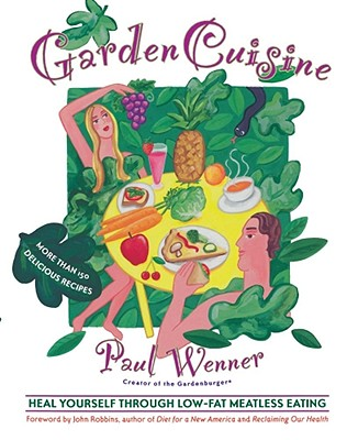 Garden Cuisine: Heal Yourself Through Low-Fat Meatless Eating, Wenner, Paul