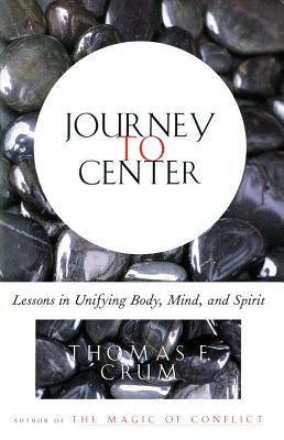 Journey to Center : Lessons in Unifying Body, Mind, and Spirit, THOMAS F. CRUM