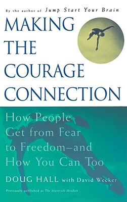 Image for Making the Courage Connection: How People Get from Fear to Freedom and How You Can Too