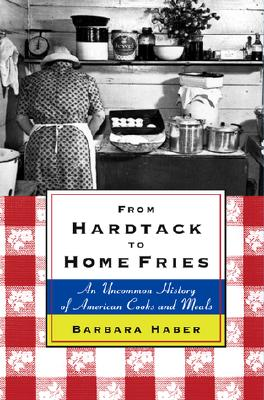 Image for From Hardtack To Home Fries: An Uncommon History Of American Cooks And Meals