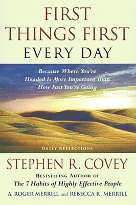 Image for First Things First Every Day: Daily Reflections- Because Where You're Headed Is More Important Than How Fast You Get There