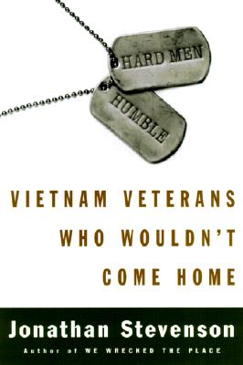 Hard Men Humble : Vietnam Veterans Who Wouldn't Come Home