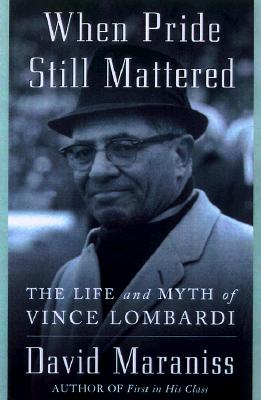Image for By David Maraniss: When Pride Still Mattered: A Life of Vince Lombardi Second