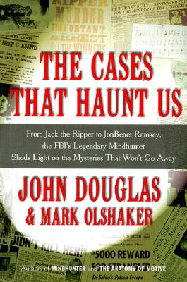 Image for Cases That Haunt Us : From Jack the Ripper to Jonbenet Ramsey, the Fbis Legendary Mindhunter Sheds Light on the Mysteries That Wont Go Away