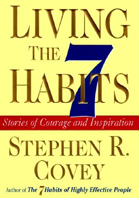 Image for Living the 7 Habits Stories of Courage and Inspiration