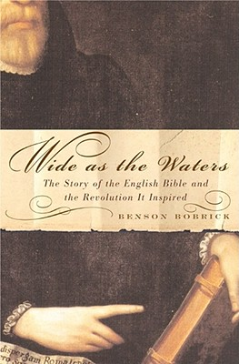 Image for Wide as the Waters: The Story of the English Bible and the Revolution It Inspired
