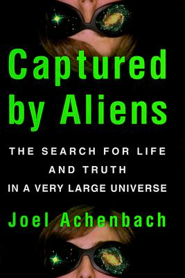 Image for Captured by Aliens: The Search for Life and Truth in a Very Large Universe