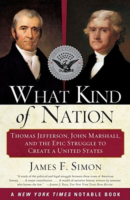 Image for What Kind of Nation: Thomas Jefferson, John Marshall, and the Epic Struggle to Create a United States