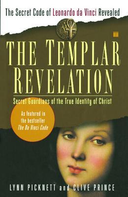 The Templar Revelation: Secret Guardians of the True Identity of Christ, LYNN PICKNETT, CLIVE PRINCE