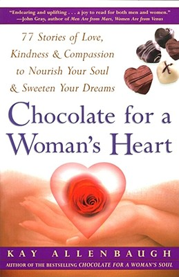 Image for Chocolate For A Womans Heart: 77 Stories Of Love, Kindness & Compassion to Nourish Your Soul & Sweeten Your Dreams