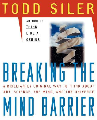 Breaking the Mind Barrier, Todd Siler