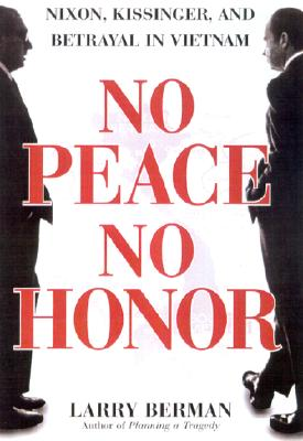 Image for No Peace, No Honor: Nixon, Kissinger, and Betrayal in Vietnam