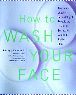 Image for How to Wash Your Face: America's Leading Dermatologist Reveals the Essential Secrets for Youthful, Radiant Skin