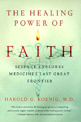 The Healing Power of Faith : Science Explores Medicine's Last Great Frontier
