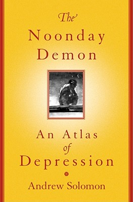 Image for The Noonday Demon: An Atlas Of Depression