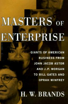 Image for Masters of Enterprise: Giants of American Business from John Jacob Astor and J.P. Morgan to Bill Gates and Oprah Winfrey