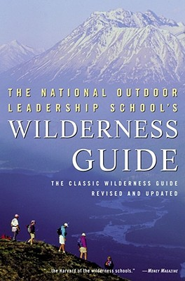 The National Outdoor Leadership School's Wilderness Guide: The Classic Handbook, Revised and Updated, Harvey, Mark